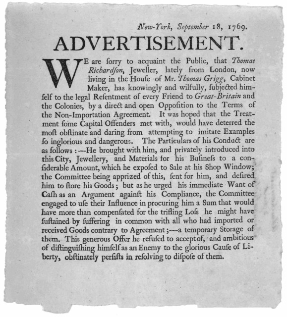 New York, September 18, 1769. Advertisement. We are sorry to acquaint the public, that Thomas Richardson, jeweller, lately from London now living in the House of Mr. Thomas Grigg, Cabinet maker, has knowingly and wilfully, subjected himself to t