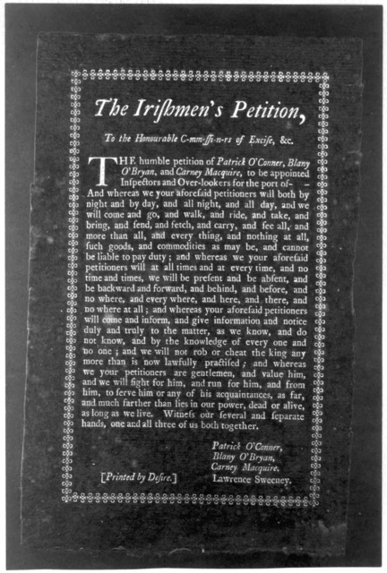 The Irishmen's petition, To the Honourable c-mm-ssi-n-rs of excise, &c. The humble petitition of Patrick O'Conner, Blany O'Bryan, and Carney Macquire, to be appointed inspectors and over-lookers for the port of -- ... Printed by desire. [New Yor
