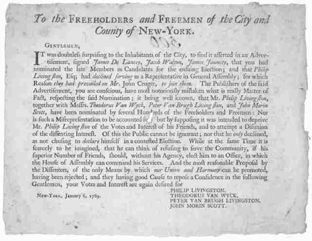 To the freeholders and freemen of the City and County of New-York. Gentlemen, It was doubtless surprising to the inhabitants of the City, to find it asserted in an advertisement, signed James De Lancey, Jacob Walton, James Jauncey, that you had
