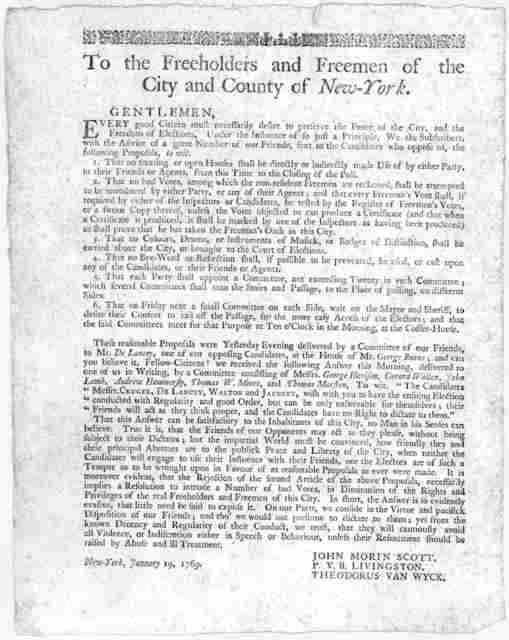 To the freeholders and freemen of the City and County of New-York. Gentlemen. Every good citizen must necessarily desire to preserve the peace of the City, and the freedom of elections ... [Signed John Morin Scott, P.V.B Livingston. Theodorus Va