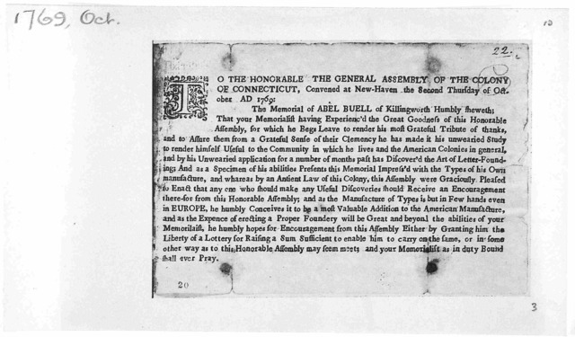 To the Honorable the General Assembly of the Colony of Connecticut, convened at New-Haven, the Second Thursday of October A. D. 1769. The memorial of Abel Buell of Killingworth humbly sheweth ... has discover'd the art of letter-founding and as