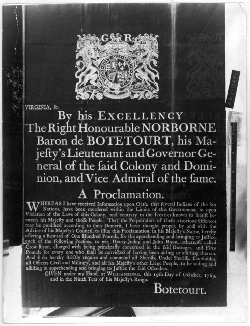 Virginia, sc. By His Excellency the Right Honourable Norborne Baron de Botetourt, his Majesty's Lieutenant and Governor general of the said Colony and Dominion, and vice admiral of the same. A proclamation. Whereas I have received the informatio