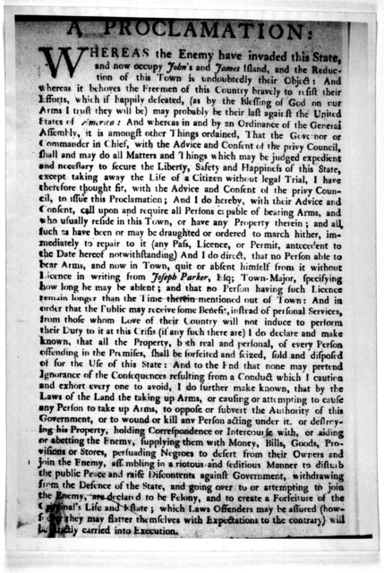 A proclamation: Whereas the enemy have invaded this state, and now occupy John's and James Island, and the reduction of this town is undoubtedly their object. [Re. bearing arms] [Charleston, S, C. 177-].