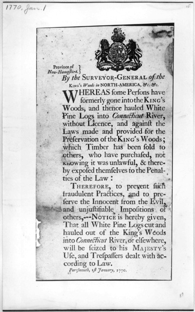 [Arms] Province of New-Hampshire. By the Surveyor-General of the King's Woods in North America &c. &c. Whereas some persons have formerly gone into the King's woods, and thence hauled white pine logs into Connecticut River, without licence, and