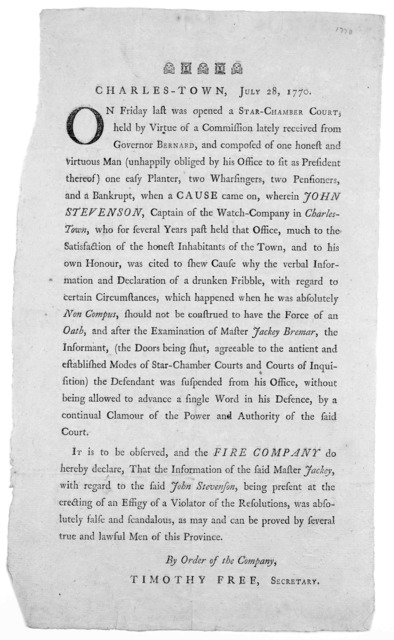 Charles-Town, July 28, 1770. On Friday last was opened a Star-Chamber court, held by virtue of a commission lately received from Governor Bernard, and composed of one honest and virtuous man (happily obliged by his office to sit as President the