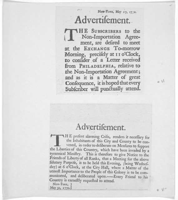 New York. May 17, 1770. Advertisement. The subscribers to the non-importation agreement, are desired to meet at the Exchange tomorrow morning, prvisely at 11 o'clock to consider of a letter recieved from Philadelphia, relative to the non-importa