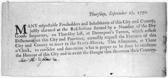 Thursday, September 27, 1770. Many respectable freeholders and inhabitants of this City and County justly alarmed at the resolutions formed by a number of the dry goods importers, on Thursday last, at Davenport's Tavern, which reflect dishonour