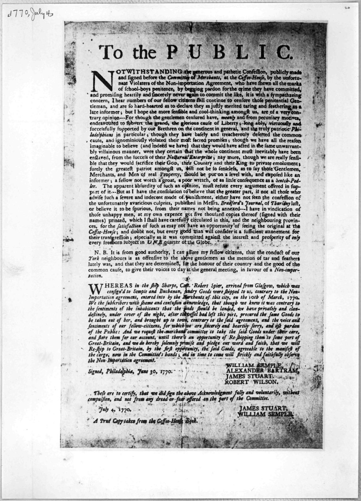 To the public [acknowledgement of William Semple, Alexander Bartram, James Stuart, Robert Wilson that they have violated the non-importation agreement] Signed Philadelphia June 30, 1770. These are to certify that we did sign the above acknowledg