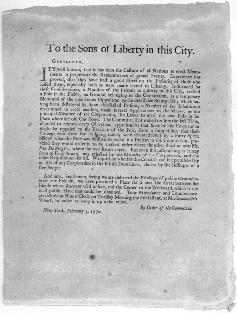 To the sons of liberty in this City. Gentlemen. It's well known, that it has been the custom of all nations to erect monuments to perpetuate the remembrance of grand events [For the erection of a liberty pole in place of the one erected at the t