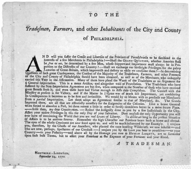 To the tradesmen, farmers, and other inhabitants of the City and County of Philadelphia. And will you suffer the credit and liberties of the Province of Pennsylvania to be sacrificed to the interests of a few merchants in Philadelphia? ... [Sign