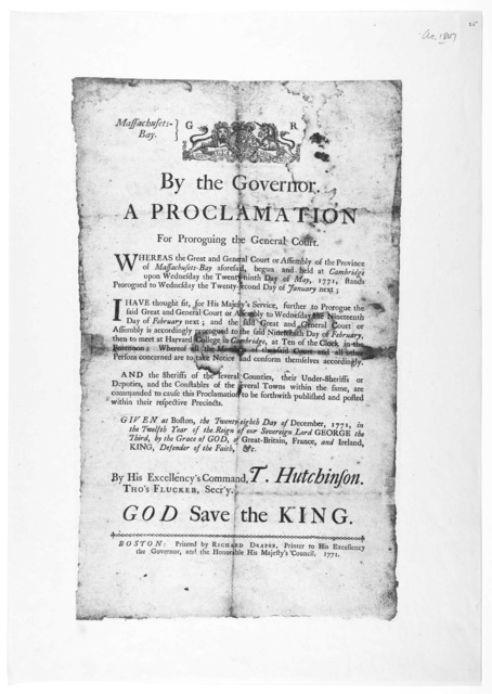 Massachusetts-Bay. By the Governor, A proclamation for proroguing the General court … to Wednesday the nineteenth day of February next … Given at Boston the twenty-eighth day of December 1771 … Boston: Printed by Richard Draper, Printer to His E