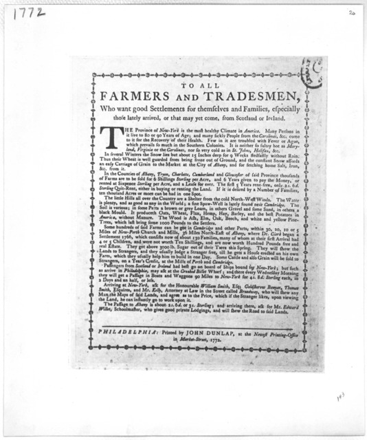 To all farmers and tradesmen, who want good settlements for themselves and families, especially those lately arrived, or that may yet come, from Scotland or Ireland [Recommending Central New York] Philadelphia: Printed by John Dunlap, at the New