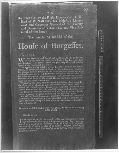 To his Excellency the Right Honourable John Earl of Dunmore, his Majesty's Lieutenant and Governor general of the Colony and Dominion of Virginia, and Vice admiral of the same. The humble address of the House of Burgesses. [Williamsburg, 1772] [
