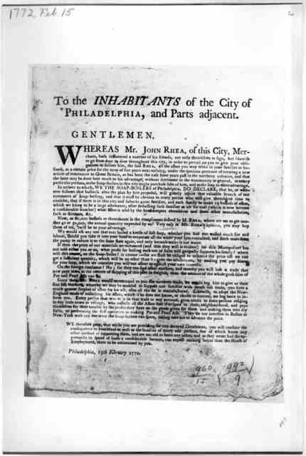 To the inhabitants of the City of Philadelphia, and parts adjacent. Gentlemen. [Protest of the soap boilers against John Rhea's method of procuring ashes] Philadelphia 15th February 1772.