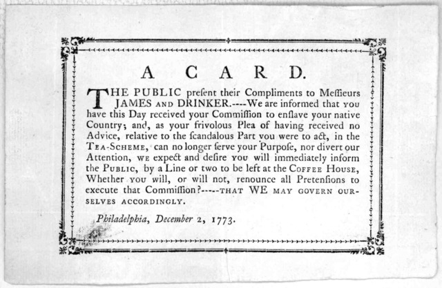A Card. The public presents their compliments to Messieurs James and Drinker---- We are informed that you have this day received your Commission to enslave your native Country; [Desiring to know if they intend to execute that commission?- That w