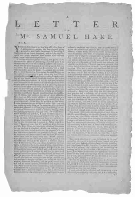 A letter to Mr. Samuel Hake. Sir, Your behaviour to me in a late affair, has been of so extraordinary a nature, that I cannot omit giving a recital to the public ... [Signed] Robert Leigh. [New York 1773].