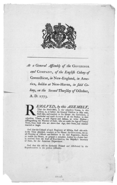 At a General Assembly of the Governor and company, of the English Colony of Connecticut, in New-England, in America, holden at New-Haven, in said colony, on the second Thursday of October, A. D. 1773. Resolved, by this Assembly, that the select-