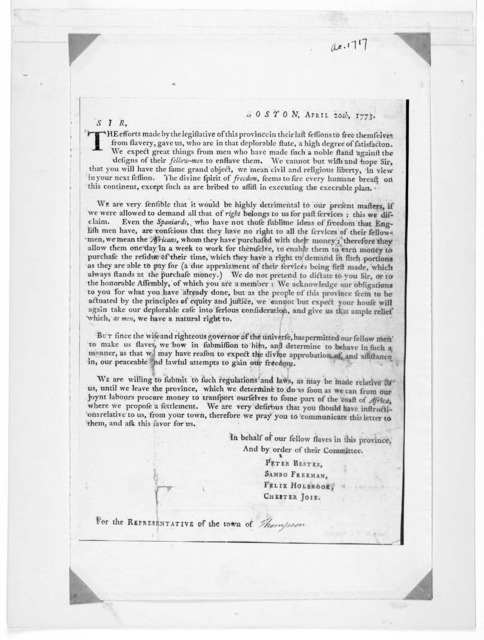 Boston, April 20th, 1773. Sir. The efforts made by the legislative of this province in their last session to free themselves from slavery gave us, who are in that deplorable state a high degree of satisfaction. We expect great things from men wh