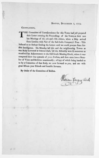 Boston, December 1, 1773. Gentlemen, The Committee of correspondence for this Town had just prepared their letter covering the proceedings of the town at their two late meetings of the 5th and 18th ultimo, when a ship arrived from London with pa