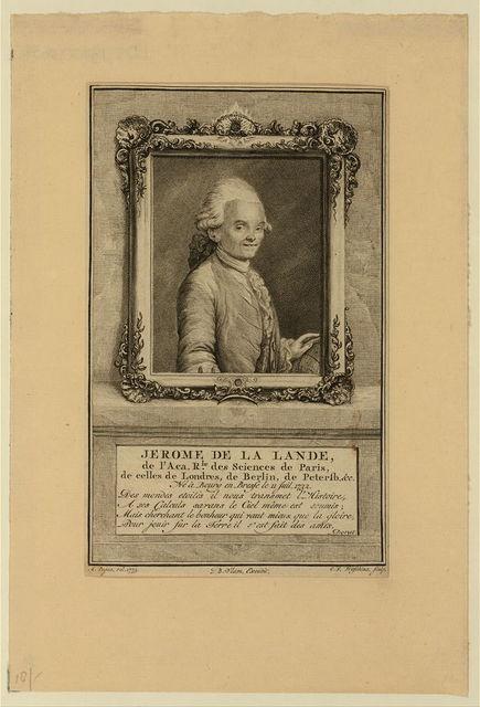 Jerome de La Lande, de l'Aca. rle. des sciences de Paris, de celles de Londres, de Berlin, de Petersb., &c. Né ... 1732 / A. Pujas, [i.e. Pujos] del., 1773 ; B. Vlam, excudit ; C.F. Fritschius, sculp.