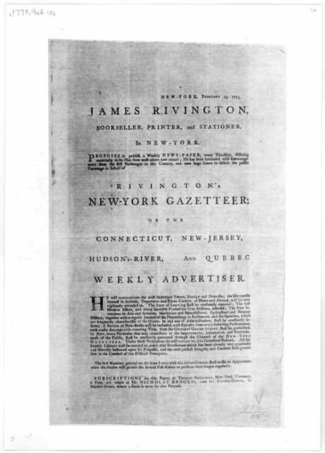 New York, February 15, 1773. James Rivington bookseller, printer and stationer, in New-York. Purposes to publish a weekly news-paper, every Thursday, differing materially in its plan from most others now extant; he has been honoured with encoura