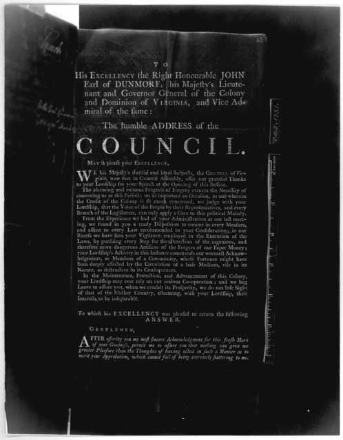 To His Excellency the Right Honourable John Earl of Dunmore, his Majesty's Lieutenant and Governor general of the Colony and Dominion of Virginia, and Vice Admiral of the same: The humble address of the Council. [Williamsburg. 1773.] [Negative P