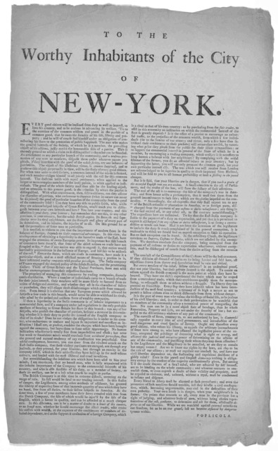To the worthy inhabitants of the City of New York. Every good citizen will be inclined from duty as well as interest, to love his country, and to be zealous in advancing its welfare [Arguing in favor of the purchase of tea shipped by the British