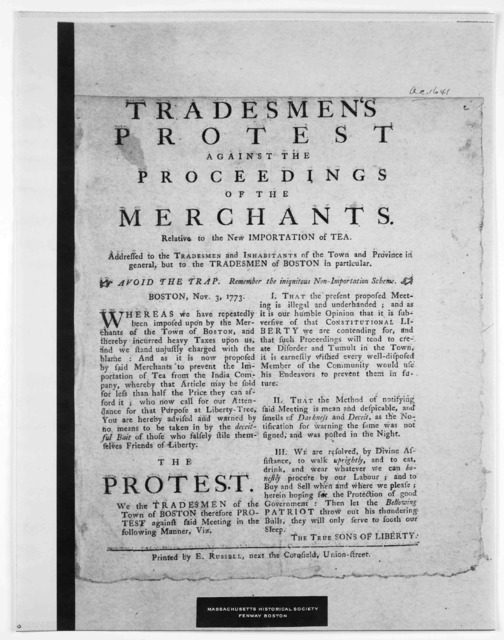 Tradesmen's protest against the proceedings of the merchants, Relative to the new importation of tea. Addressed to the tradesmen and inhabitants of the town of Boston in particular … Printed by E. Russell, next the Cornfield, Union-Street [1773]