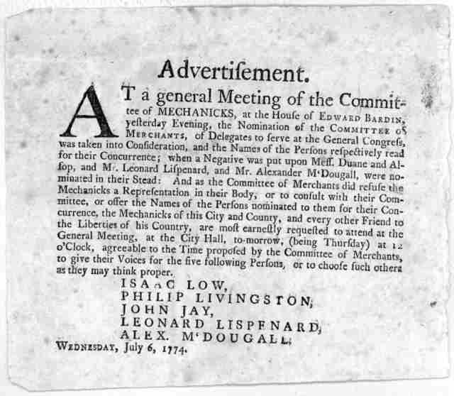 Advertisement. At a general meeting of the Committee of mechanicks ... give their voices for the five following persons, or to choose such others as they may think proper. Isaac Low, Philip Livingston, John Jay, Leonhard Lispenard Alex. M'Dougal