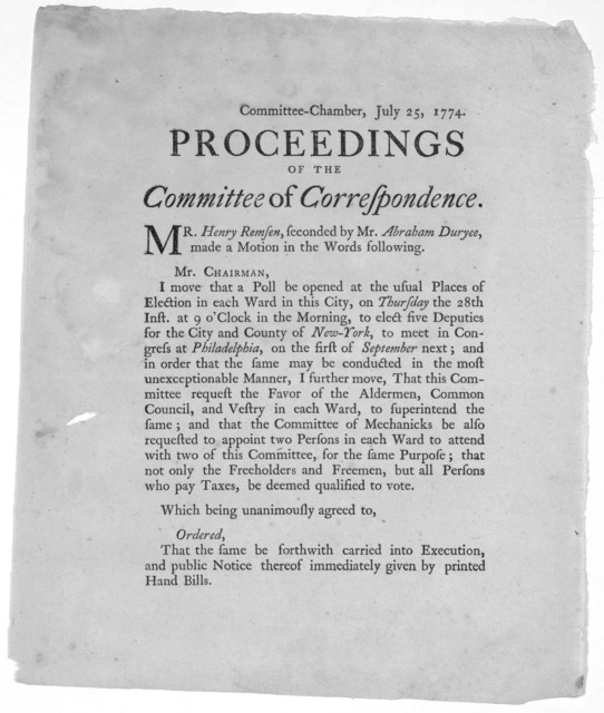 Committee-Chamber, July 25, 1774. Proceedings of the Committee of Correspondence. Mr. Henry Remsen, seconded by Mr. Abraham Duryee, made a motion in the words following. Mr. Chairman, I move that a poll be opened at the usual places of election