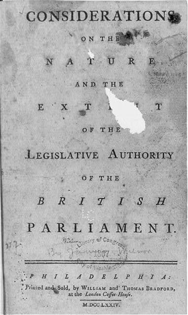 [Title page, with no illus. of James Wilson, Considerations on the nature and extent of the legislative authority of the British Parliament, Phila., W. and T. Bradford, 1774]