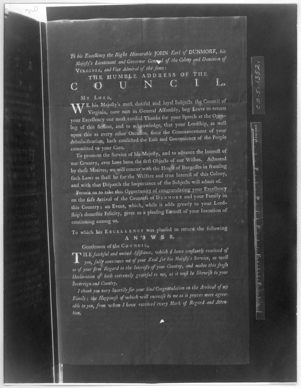 To his Excellency the Right Hon. John Earl of Dunmore, his Majesty's Lieutenant and Governor General of the Colony and Dominion of Virginia, and Vice Admiral of the same: The humble address of the Council. [Williamsburg, 1774]. [Negative Photost