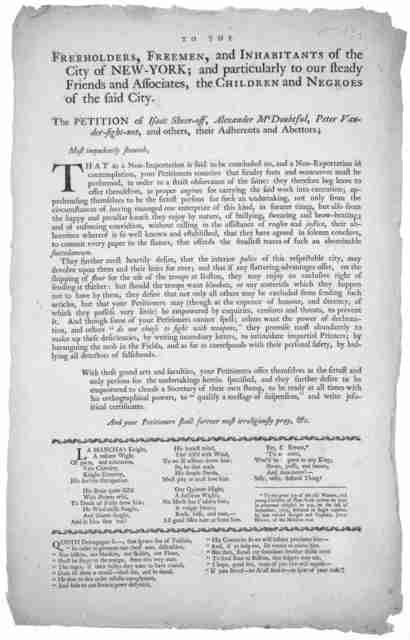 To the freeholders, freemen, and inhabitants of the City of New-York; and particularly to our steady friends and associates, the children and negroes of the said City. The petition of Isaac Sheer-off, Alexander M'Doubtful, Peter Vander-fight-not