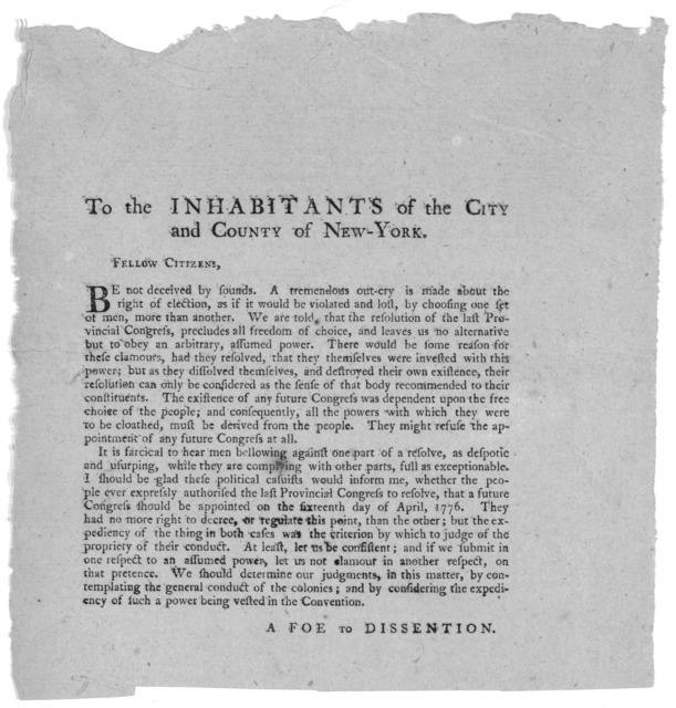 To the inhabitants of the City and County of New-York. Fellow Citizens. Be not deceived by sounds. A tremendous out-cry is made about the right of election, as if it would be violated and lost, by choosing one set of men, more than another ... [