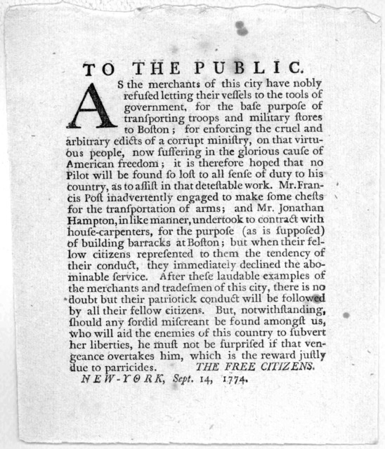 To the public. As the merchants of this city have nobly refused letting their vessels to the tools of government, for the base purpose of transporting troops and military forces to Boston ... [Signed] The Free citizens. New-York, Sept. 14, 1774.