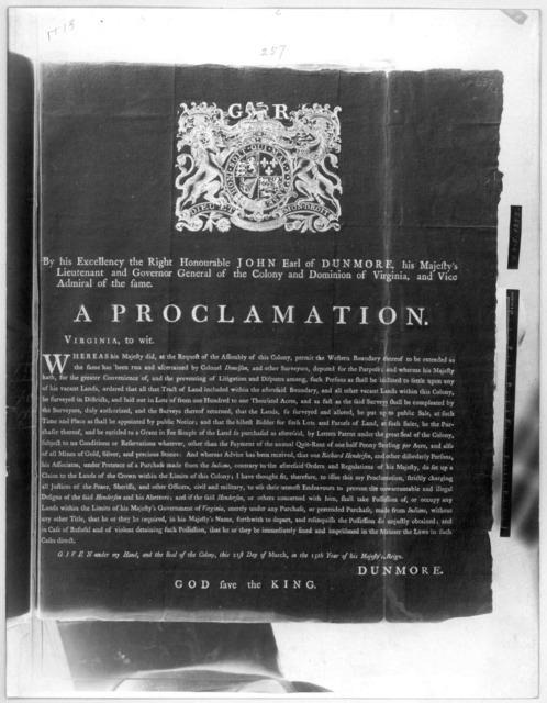 By his Excellency the Right Honourable John Earl of Dunmore, his Majesty's Lieutenant and Governor General of the Colony and Dominion of Virginia, and Vice Admiral of the same. A proclamation. Virginia, to wit. Whereas his Majesty did, at the re