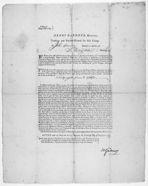 Colony of Massachusetts-Bay. Henry Gardner, Esquire. Treasurer and Receiver-general for said Colony. To [blank] Constable or collector of [blank] Greeting, &c … Given under my hand and seal at Watertown, the twentieth day of December, 1775. [Wat