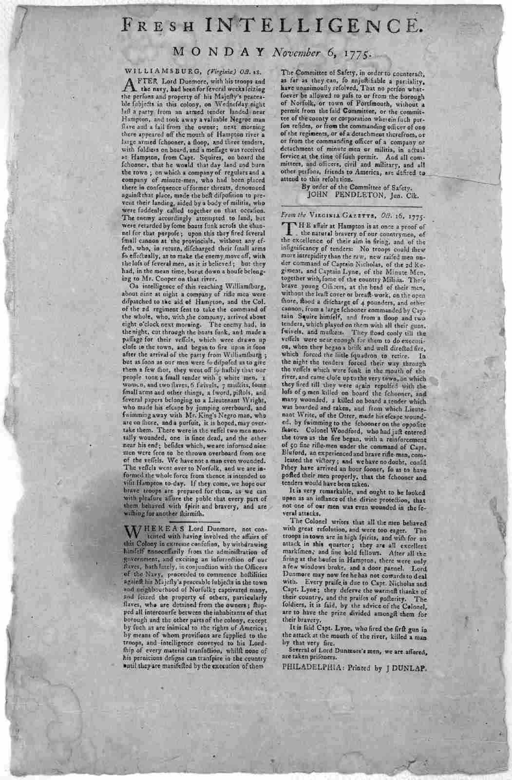 Fresh intelligence. Monday. November 6, 1775. Williamsburg, (Virginia) Oct. 28. After Lord Dunmore, with his troops and the navy, had been for several weeks seizing the persons and property of his Majesty's peaceable subjects in this colony, on