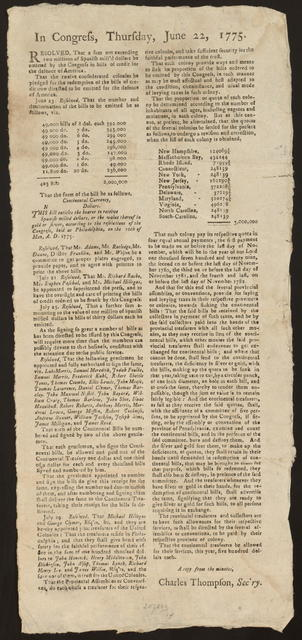 In Congress, Thursday, June 22, 1775 : Resolved, that a sum not exceeding two millions of Spanish mill'd dollars be emitted by the Congress in bills of credit for the defence of America. That the twelve confederated colonies be pledged for the redemption of the bills of credit now directed to be emitted for the defence of America. ...