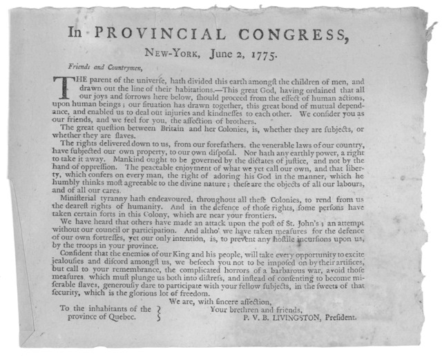 In Provincial congress, New-York, June 2, 1775. Friends and countrymen. The parent of the universe, hath divided this earth amongst the children of men, and drawn out the line of their habitation ... To the inhabitants of the province of Quebec.