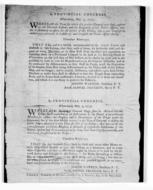 In Provincial congress, Watertown, May 5, 1775. Whereas the term for which this present Congress was chose, expires on the thirtieth instant, and the exigencies of our public affairs, render it absolutely necessary for the safety of this colony,
