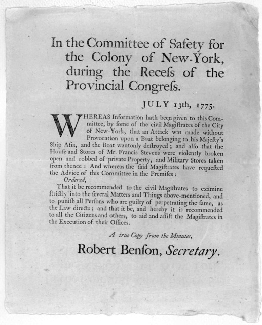 In the Committee of Safety for the Colony of New-York, during the recess of the Provincial Congress, July 13th, 1775. Whereas information hath been given to this Committee, [Of wanton destruction of property, that guilty persons be punished as t
