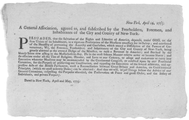 New-York, April 29, 1775. A general association, agreed to, and subscribed by the freeholders, freemen, and inhabitants of the City and County of New York. Persuaded, that the salvation of the rights and liberties of America, depends under God,