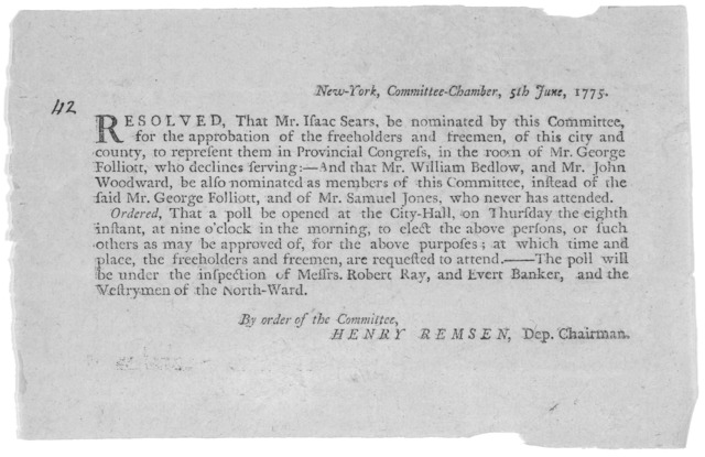New-York, Committee- Chamber, 5th June, 1775. Resolved, that Mr. Isaac Sears be nominated by this Committee for the approbation of the freeholders and freemen, of this city and county, to represent them in Provincial Congress in the room of Mr.