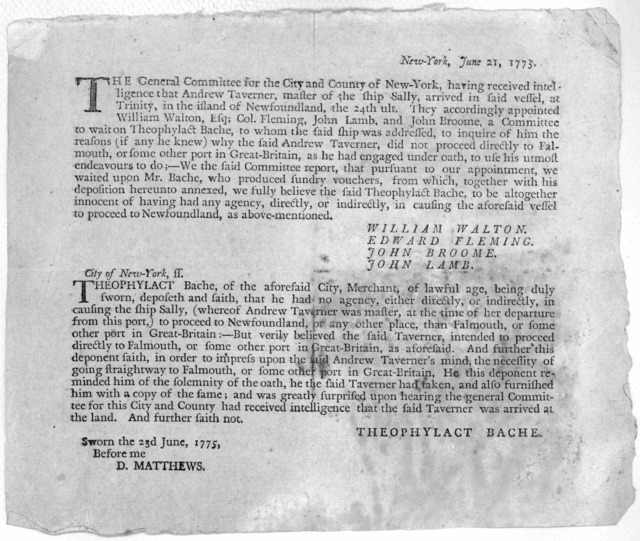 New-York, June 21, 1775. The General Committee for the City and County of New-York, having received intelligence that Andrew Tavener, master of the ship Sally arrived ... Newfoundland ... [Theophylact Bache makes sworn affidavit that its destina