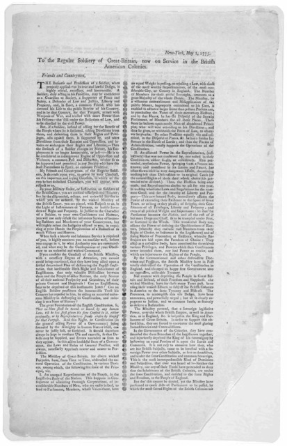 New-York, May 1, 1775. To the regular soldiery of Great-Britain, now on service in the British American colonies. Friends and countrymen. The business and profession of a soldier, when properly applied- to its true and lawful design, is highly u