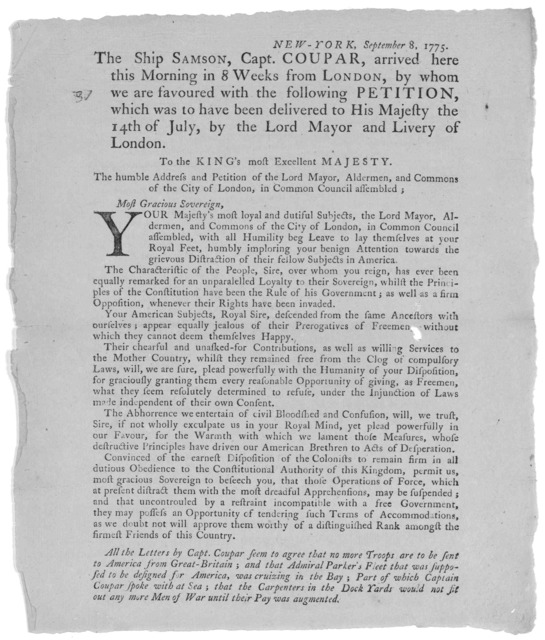 New-York, September 8, 1775. The Ship Samson, Capt. Coupar, arrived here this morning in 8 weeks from London, by whom we are favoured with the following petition, which was to have been delivered to His Majesty the 14th of July, by the Lord Mayo