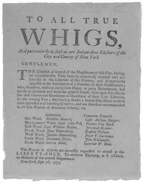 To all true whigs, and particularly to such as are independent electors of the City and County of New York. Gentlemen. The conduct of several of the magistrates of this City, having for a considerable time to notoriously inimical and unfriendly