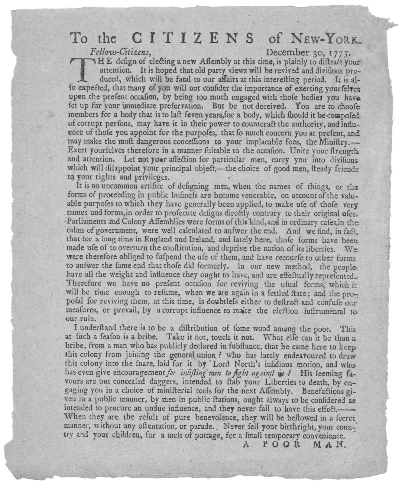 To the citizens of New-York. December 30, 1775. Fellow-Citizens. The design of electing a new Assembly at this time, is plainly to distract your attention ... [Signed] A poor Man. [blank] [New York, 1775].