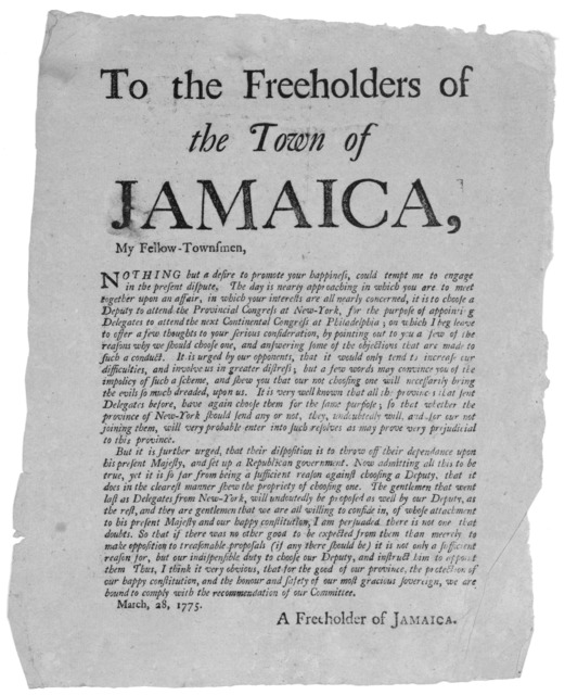 To the freeholders of the town of Jamaica. My fellow-townsmen. Nothing but a desire to promote your happiness, could tempt me to engage in the present dispute. The day is nearly approaching in which you are to meet together upon an affair, in wh